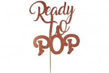 Cake Topper - Ready To Pop - Rose Gold